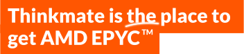 Thinkmate is the place to get AMD EPYC
